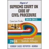 Digest of Supreme Court on Code of Civil Procedure (CPC) 2010-2015 [HB] by Satish Ahuja, Bombay Cases Reporter