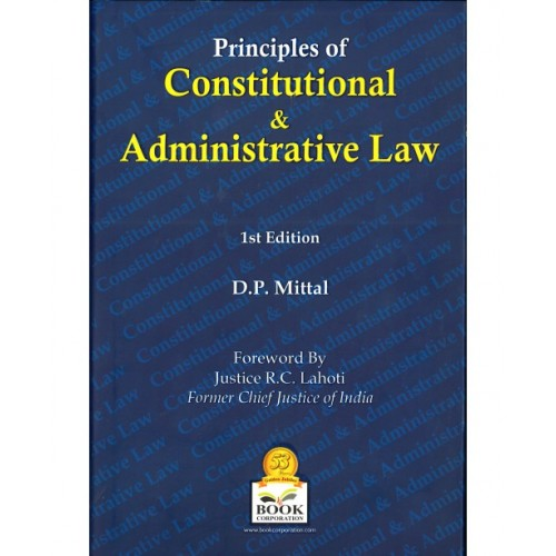Book Corporation's Principles of Constitutional & Administrative Law [HB] by D. P. Mittal [1st Edn. 2017]