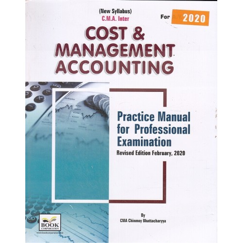 Book Corporation's Cost & Management Accounting for CMA Inter May 2020 Exam (New Syllabus) by Chinmay Bhattacharya | A Practice Manual for Professional Examination