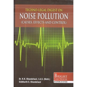 Bright Law House's Techno-Legal Digest on Noise Pollution (Causes, Effects and Control) by Dr. K. K. Khandelwal, Sidharth S. Khandelwal