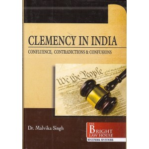 Bright Law House's Clemency in India: Confluence, Contradictions & Confusions [HB] by Dr. Malvika Singh