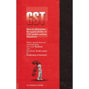 CA. Pankaj F. Parikh's GST How to determine the applicability of GST under various situations [HB]