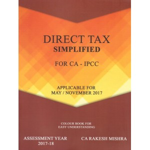 CA. Rakesh Mishra's Direct Tax Simplified for CA IPCC May/November 2017 Exam