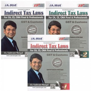 CA. Yashvant Mangal's Indirect Tax Laws [IDT - GST & Customs] for CA/CS/CMA Final & Professional May 2020/June 2020 Exam [3 Vols.]