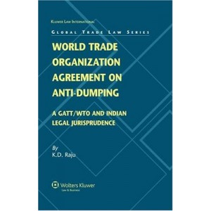 Wolters Kluwer's World Trade Organisation Agreement On Anti- Dumping by K. D. Raju