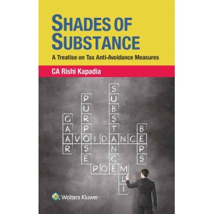 CCH's Shades of Substance : A Treatise on Tax Anti-Avoidance Measures [HB] by Rishi Kapadia