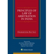 CCH Wolters Kluwer's Principles of Law of Arbitration in India [HB] by Dharmendra Rautray
