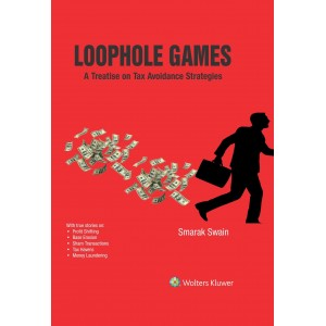 Wolter Kluwer's Loophole Games: A Treatise on Tax Avoidance Strategies [HB] by Smarak Swain