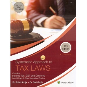 CCH Wolters Kluwer's Systematic Approach to Tax Laws for CS Executive December 2019 Exam by Dr. Girish Ahuja & Ravi Gupta [New Syllabus]