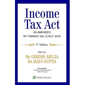 Wolters Kluwer's Income Tax Act as amended by Finance (No. 2) Act, 2019 by Dr. Girish Ahuja, Dr. Ravi Gupta