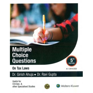 Wolters Kluwer's Multiple Choice Questions (MCQs) On Tax Laws for CS Executive December 2019 Exam by Dr. Girish Ahuja, Dr. Ravi Gupta