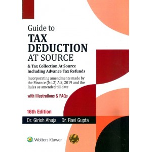 Wolters Kluwer's Guide to Tax Deduction at Source & Tax Collection at Source including Advance Tax Refunds with Illustrations & FAQs [TDS & TCS] by Dr. Girish Ahuja, Dr. Ravi Gupta