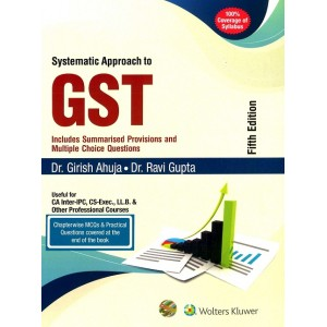 Wolters Kluwer's Systematic Approach to GST for CA Inter [IPCC] May 2020 Exam [Old & New Syllabus] by Dr. Girish Ahuja & Dr. Ravi Gupta