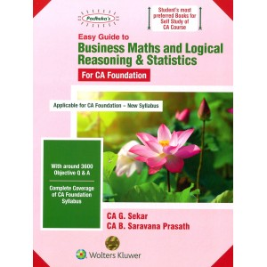 Padhuka's Easy Guide to Business Maths & Logical Reasoning & Statistics for CA Foundation May 2020 Exam by CA. G. Sekar, CA. B. Saravana Prasath | Wolters Kluwer