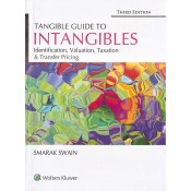 Wolters Kluwer's Tangible Guide to Intangibles Identification, Valuation, Taxation & Transfer Pricing by Smarak Swain