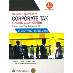 Wolter Kluwer's Simplified Approach to Corporate Tax Planning & Management covering Income Tax, Customs & GST by Dr. Girish Ahuja, Dr. Ravi Gupta