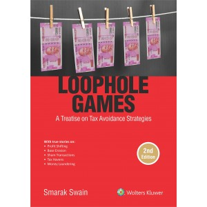 Wolters Kluwer's Loophole Games: A Treatise on Tax Avoidance Strategies [HB] by Smarak Swain