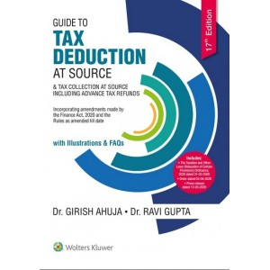 Wolters Kluwer's Guide to Tax Deduction at Source & Tax Collection at Source including Advance Tax Refunds with Illustrations & FAQs [TDS & TCS] by Dr. Girish Ahuja, Dr. Ravi Gupta [2020 Edn.]