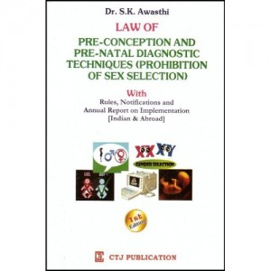 CTJ Publication's Law Of Preconception and Pre-Natal Diagnostic Techniques(Prohibition Of Sex Selection) by S. K. Awsthi | PC-PNDT