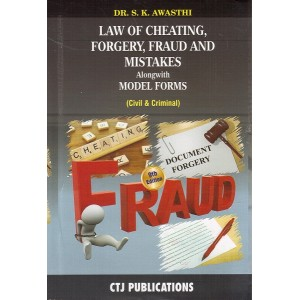 CTJ Publication's Law of Cheating, Forgery, Fraud and Mistakes Alongwith Model Forms (Civil & Criminal) by Dr. S. K. Awasthi [HB]