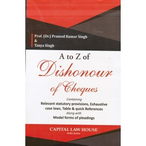 Capital Law House's A to Z of Dishonour of Cheques by Prof. (Dr.) Pramod Kumar Singh & Tanya Singh