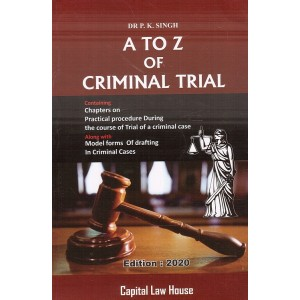 Capital Law House's A to Z of Criminal Trial by Dr. P. K. Singh