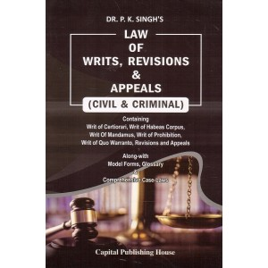 Capital Publishing House's Law of Writs, Revisions & Appeals (Civil & Criminal) by Dr. P. K. Singh