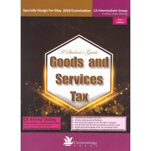 CNP's A Student's Guide to Goods and Services Tax [GST] for CA Inter [IPCC] Group 1 Paper 4 [Part B] May 2018 Exam by CA. Arvind Dubey