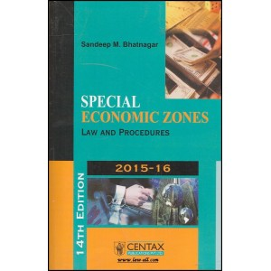Centax Publisher's Special Economic Zones Law & Procedures 2015-16 (SEZ) by Sandeep M. Bhatnagar