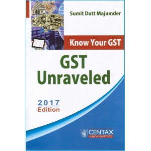Centax Publication's Know Your GST - GST Unraveled by Sumit Dutt Majumder [HB]
