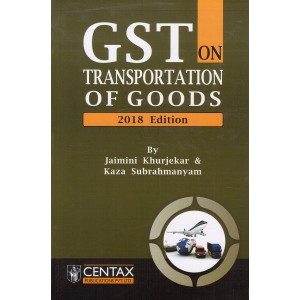Centax Publication's GST on Transportation of Goods by Jaimini Khurjekar & Kaza Subrahmanyam