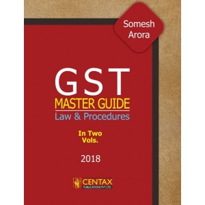 Centax Publication's GST Master Guide Law & Procedure by Somesh Arora [2 Vols. 2018-19]