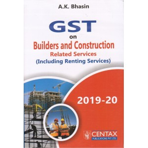 Centax Publicaion's GST on Builders and Construction Related Services (Including Renting Services) by A. K. Bhasin