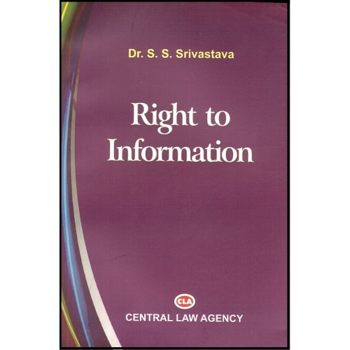 Central Law Agency's Right to Information by Dr. S.S. Srivastava