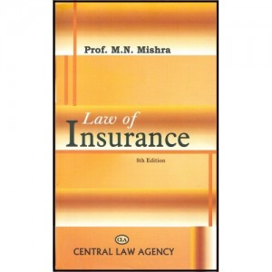 Central Law Agency's Law of Insurance by Prof. M. N. Mishra For B.S.L & L.L.B