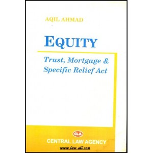Central Law Agency's Equity, Trust, Mortage & Specific Relief Act For BSL & LL.B by Aqil Ahmad