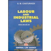Central Law Agency's Labour and Industrial Laws for BSL & LL.B by S. M. Chaturvedi
