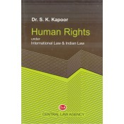 Central Law Agency's Human Rights under International Law & Indian Law by Dr. S. K. Kapoor
