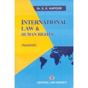 Central Law Agency's International Law & Human Rights [Nutshell] by Dr. S. K. Kapoor