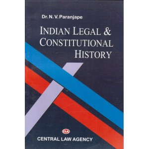 Central Law Agency's Indian Legal & Constitutional History by Dr. N. V. Paranjape