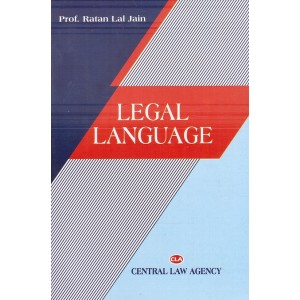 Cental Law Agency's Legal Language by Prof. Ratan Lal Jain