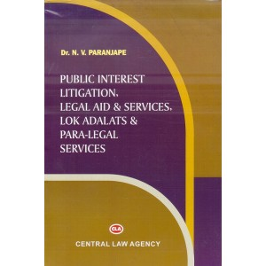 Central Law Agency's Public Interest Litigation, Legal Aid & Services, Lok Adalats & Para-Legal Services by N. V. Paranjape