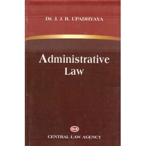Central Law Agency's Administrative Law for LL.B & BSL by Dr. J. J. R. Upadhyaya