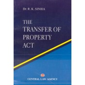 Central Law Agency's The Transfer of Property Act, 1882 by Dr. R. K. Sinha