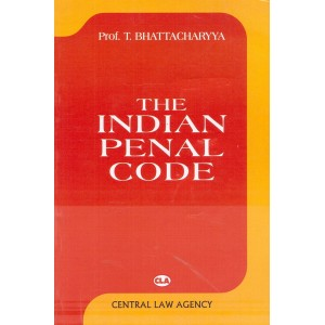 Central Law Agency's Indian Penal Code [IPC] by Prof. T. Bhattacharyya