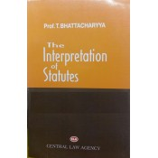 Central Law Agency's The Interpretation of Statutes [IOS] For BSL & LL.B by Prof. T. Bhattacharya