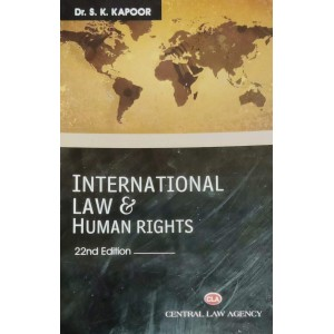Central Law Agency's International Law & Human Rights by Dr. S. K. Kapoor