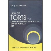 Law of Torts with Consumer Protection Act and Motor Vehicles Act by Dr. J. N. Pandey, Central Law Publication