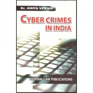 Central Law Publisher's Cyber Crimes In India (IT) For B.S.L by Dr. Amita Verma