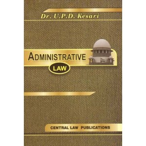 Administrative Law for BSL & LL.b by Dr. U. P. D. Kesari, Central Law Publications